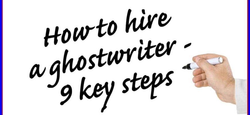 How To Hire A Ghostwriter 9 Steps 5836870 870x400